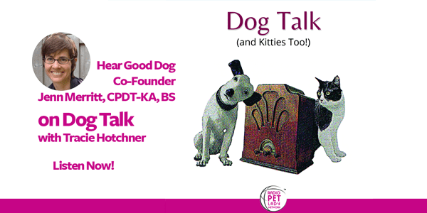 NPR Dog Talk Radio with Tracie Hotchner and Jenn Merritt, CPDT-KA, BS