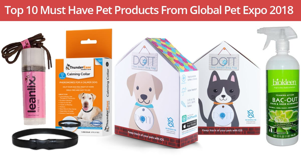 Top 10 Must Have Pet Products From Global Pet Expo 2018 Good Dog