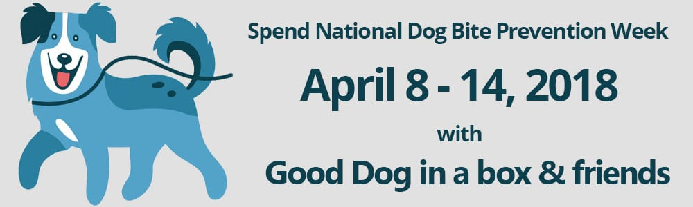 National Dog Bite Prevention Week with Good Dog in a Box