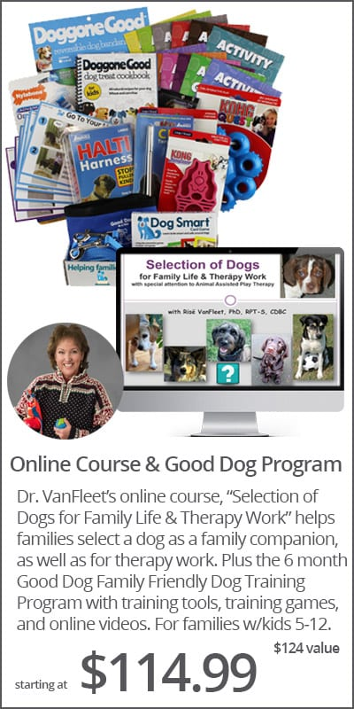 Dr. Rise VanFleet Online Course + Good Dog 6 Month Training Program